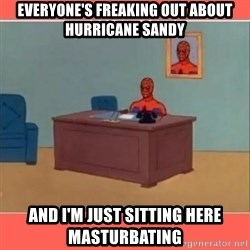 Masturbating Spider-Man - Everyone's freaking out about Hurricane Sandy And I'm just sitting here masturbating
