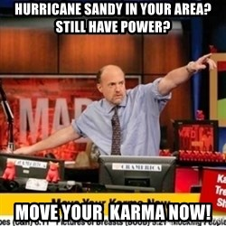Karma Cramer - HURRICANE SANDY In your area? Still have power? MOVE YOUR  KARMA NOW!