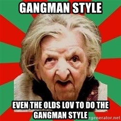 Crazy Old Lady - GANGMAN STYLE EVEN THE OLDS LOV TO DO THE GANGMAN STYLE