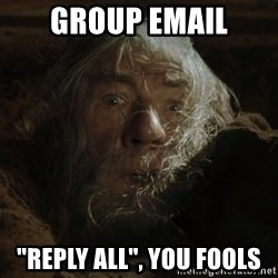"""gandalf run you fools closeup - Group email """"Reply all"""", you fools"""