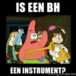 Patrick Star Instrument - is een BH een instrument?