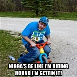 Thug Life on a Trike - nigga's be like i'm riding round i'm gettin it!