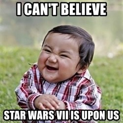 evil toddler kid2 - I CAN'T BELIEVE STAR WARS VII IS UPON US