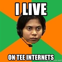 Stereotypical Indian Telemarketer - I LIVE  ON TEE INTERNETS