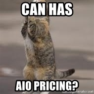 Begging Cat - Can has aio PRICING?