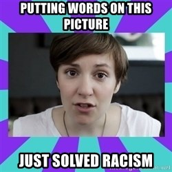 White Feminist - Putting words on this picture Just solved racism