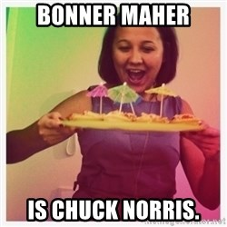 Typical_Ksyusha - BONNER MAHER IS CHUCK NORRIS.