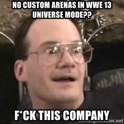 Jim Cornette Face - No Custom Arenas in wwe 13 universe mode?? f*ck This company