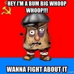 Malorashka-Soviet - HEY I'M A BUM BIG WHOOP WHOOP!!! WANNA FIGHT ABOUT IT