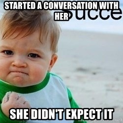 success baby - Started a conversation with her she didn't expect it