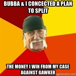 Hulk Hogan - Bubba & I concected a plan to split The Money I win from my case against gawker