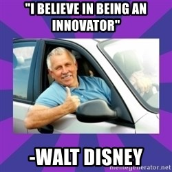 "Perfect Driver - ""I believe in being an innovator""  -Walt Disney"