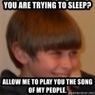 Little Kid - You are trying to sleep? allow me to play you the song of my people.