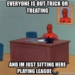 60s spiderman behind desk - everyone is out trick or treating and im just sitting here playing league ._.