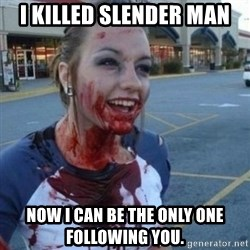 Scary Nympho - i killed slender man now i can be the only one following you.