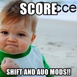 success baby - score shift and auo mods!!