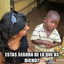 skeptical black kid -  EStas segura de lo que as dicho?