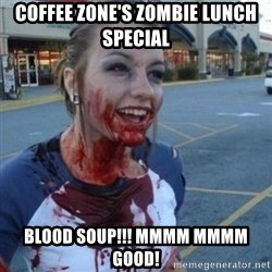 Scary Nympho - Coffee Zone's Zombie Lunch Special Blood soup!!! Mmmm mmmm good!