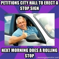 Perfect Driver - Petitions city hall to erect a stop sign  Next morning does a rolling stop