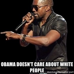 Kanye West - Obama doesn't care about white people