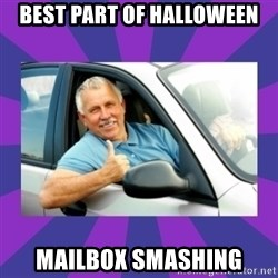 Perfect Driver - best part of halloween mailbox smashing