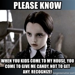 Vandinha Depressao - Please know when you kids come to my house, you come to give me candy, not to get any. Recognize!