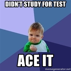 Success Kid - didn't study for test ace it
