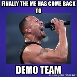 The Rock Catchphrase - finally the me has come back to demo team
