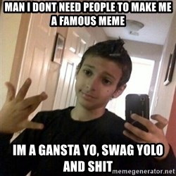 Thug life guy - Man i DONT NEED PEOPLE TO MAKE ME A FAMOUS MEME iM a gansta yo, swag yolo and shit