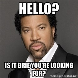 Lionel Richie - Hello? Is it brie you're looking for?