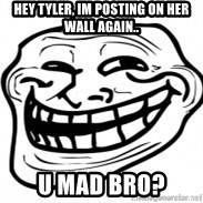 Troll Face in RUSSIA! - hey tyler, im posting on her wall again.. u mad bro?