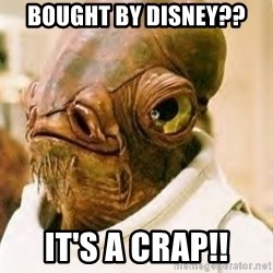 Its A Trap - Bought by disney?? It's a crap!!