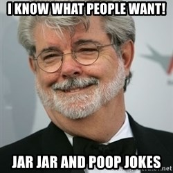 George Lucas - I know what people want! Jar Jar and poop jokes