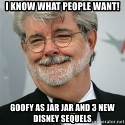 George Lucas - i know what people want! goofy as jar jar and 3 new disney sequels