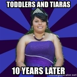 Colibritany xD - TODDLERS AND TIARAS  10 YEARS LATER