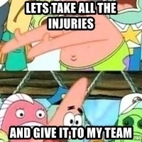 patrick star - lETS TAKE ALL THE INJURIES  AND GIVE IT TO MY TEAM
