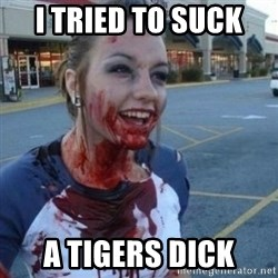 Scary Nympho - I TRIED TO SUCK  A TIGERS DICK