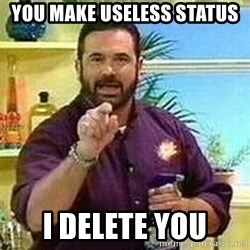 Badass Billy Mays - you make useless status i delete you