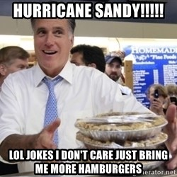 Romney with pies - HURRICANE SANDY!!!!! LOL JOKES I DON'T CARE JUST BRING ME MORE HAMBURGERS