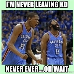 durant harden - I'M NEVER LEAVING KD NEVER EVER....OH WAIT