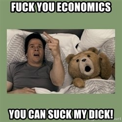 Ted Movie - Fuck You Economics  You can suck my dick!