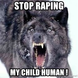 Angry Ass Wolf - stop raping my child human !