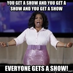 free giveaway oprah - YOU GET A SHOW AND YOU GET A SHOW AND YOU GET A SHOW EVERYONE GETS A SHOW!