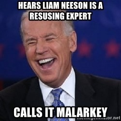 Condescending Joe - hears liam neeson is a resusing expert calls it malarkey