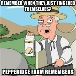 Pepperidge Farm Remembers guy - Remember when they just fingered themselves? Pepperidge Farm Remembers