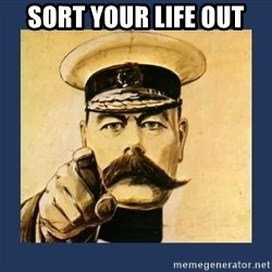 your country needs you - SORT YOUR LIFE OUT