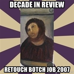 Retouched Ecce Homo - DECADE IN REVIEW RETOUCH BOTCH JOB 2007