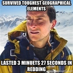 Bear Grylls Loneliness - Survived toughest geographical elements LasteD 3 minuets 27 seconds in redding