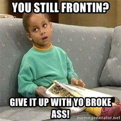 Olivia Cosby Show - You still frOntin? Give it up with yo broke ass!