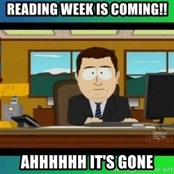 AH ITS GONE - READING WEEK IS COMING!! AHHhhhh IT'S GONE